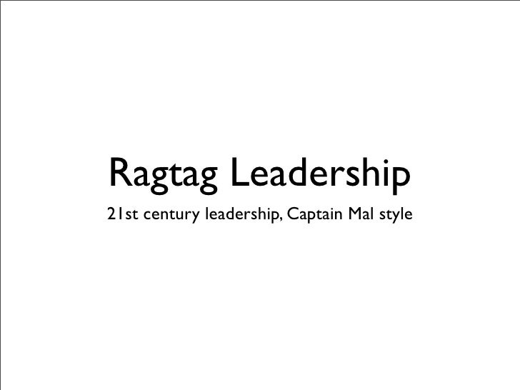 Ragtag Leadership 21st century leadership, Captain Mal style