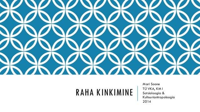 RAHA KINKIMINE Mari Soone TÜ VKA, KM I Sotsioloogia & Kultuuriantropoloogia 2014