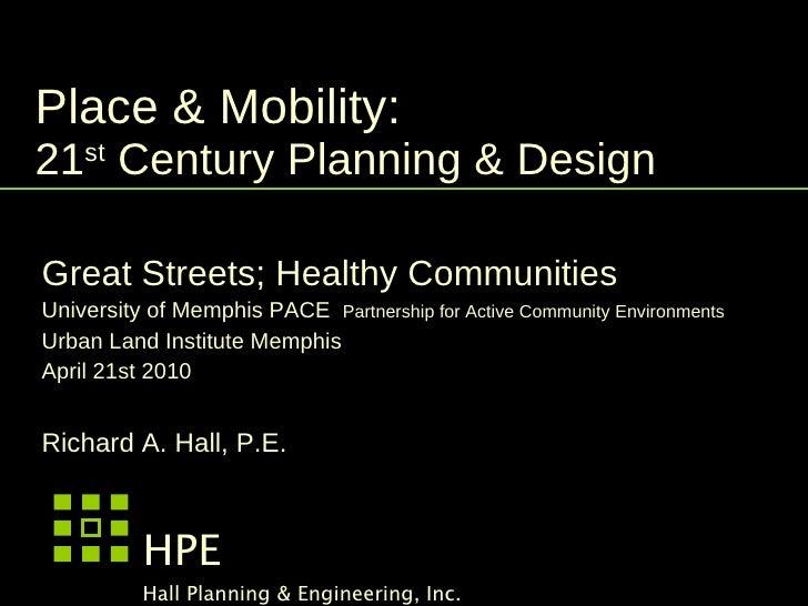 Place & Mobility:  21 st  Century Planning & Design  Great Streets; Healthy Communities University of Memphis PACE  Partne...