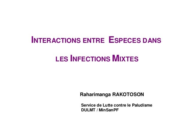 INTERACTIONS ENTRE ESPECES DANS     LES INFECTIONS MIXTES           Raharimanga RAKOTOSON           Service de Lutte contr...