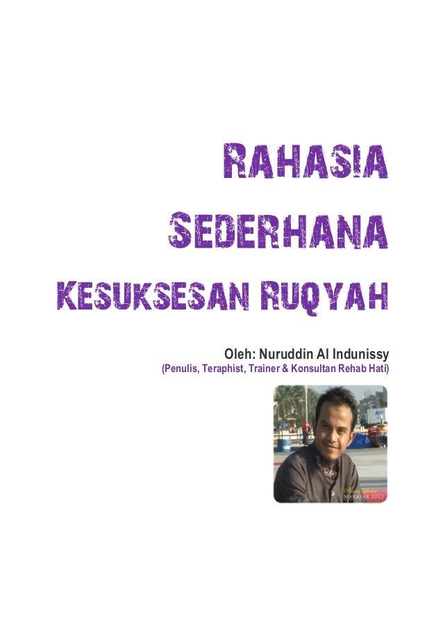 Rahasia Sederhana Kesuksesan Ruqyah Oleh: Nuruddin Al Indunissy  (Penulis, Teraphist, Trainer & Konsultan Rehab Hati)