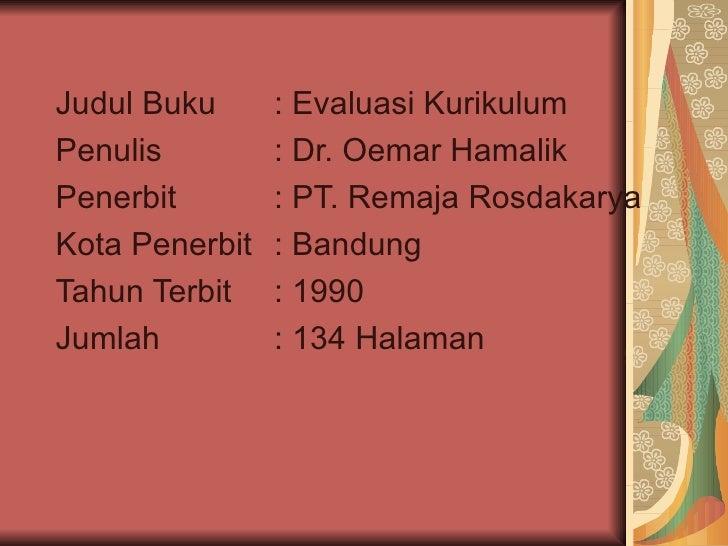 Judul Buku  : Evaluasi Kurikulum Penulis  : Dr. Oemar Hamalik Penerbit  : PT. Remaja Rosdakarya Kota Penerbit  : Bandung T...