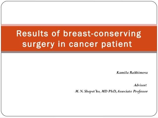 Kamila RakhimovaAdvisor:M.N.Shepet'ko,MD PhD,Associate ProfessorResults of breast-conservingsurgery in cancer patient