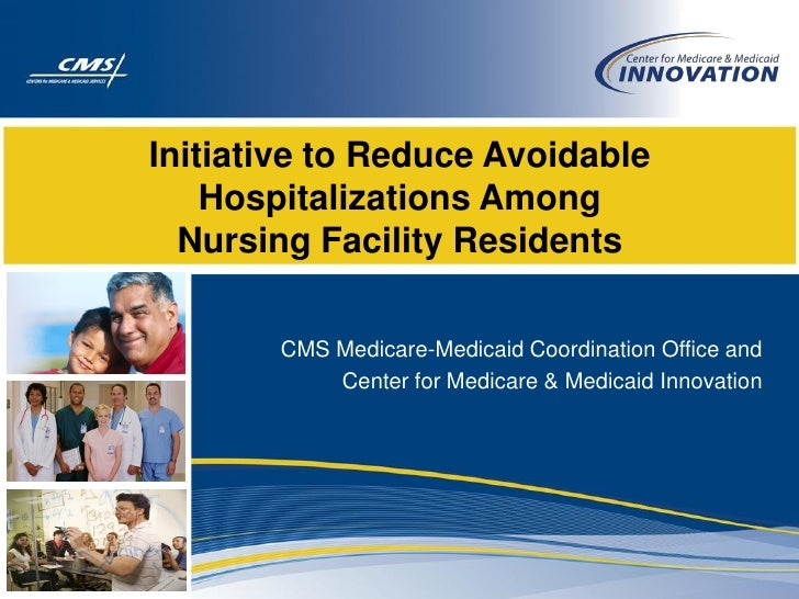 Initiative to Reduce Avoidable    Hospitalizations Among  Nursing Facility Residents       CMS Medicare-Medicaid Coordinat...