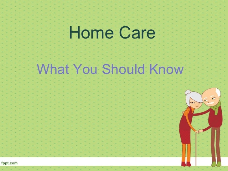 Home Care What You Should Know