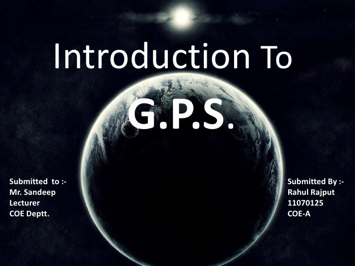 Introduction To                   G.P.S. Submitted to :-            Submitted By :- Mr. Sandeep                Rahul Rajpu...
