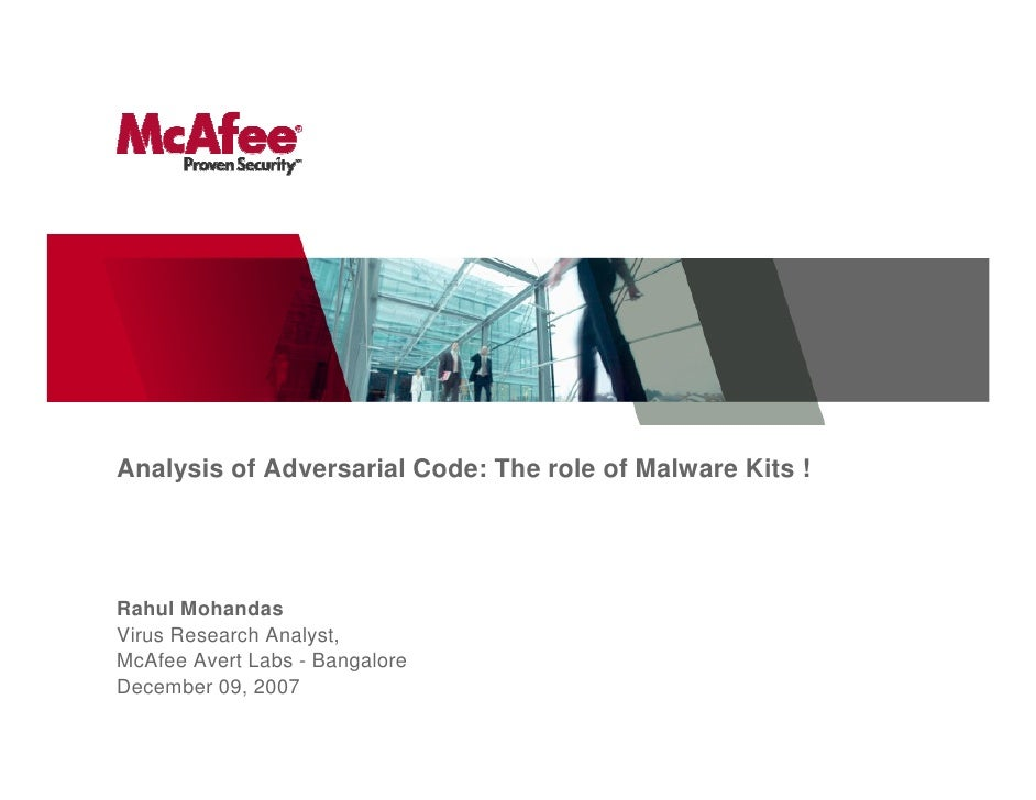 Analysis of Adversarial Code: The role of Malware Kits !     Rahul Mohandas Virus Research Analyst, McAfee Avert Labs - Ba...