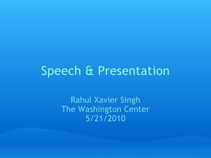 Speech & Presentation Rahul Xavier Singh The Washington Center 5/21/2010