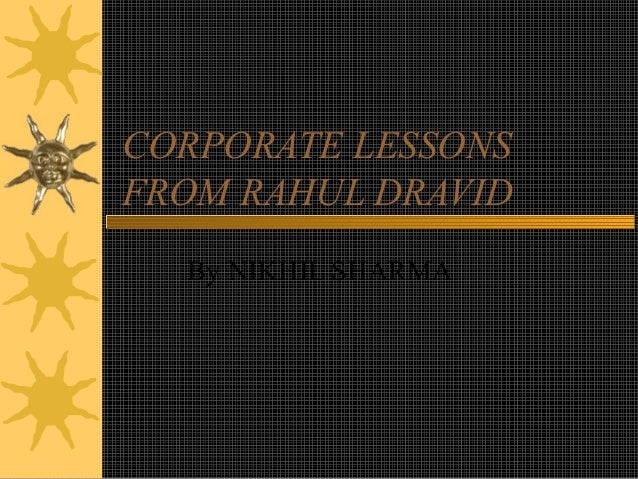 CORPORATE LESSONSFROM RAHUL DRAVID  By NIKHIL SHARMA