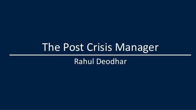 The Post Crisis ManagerRahul Deodhar