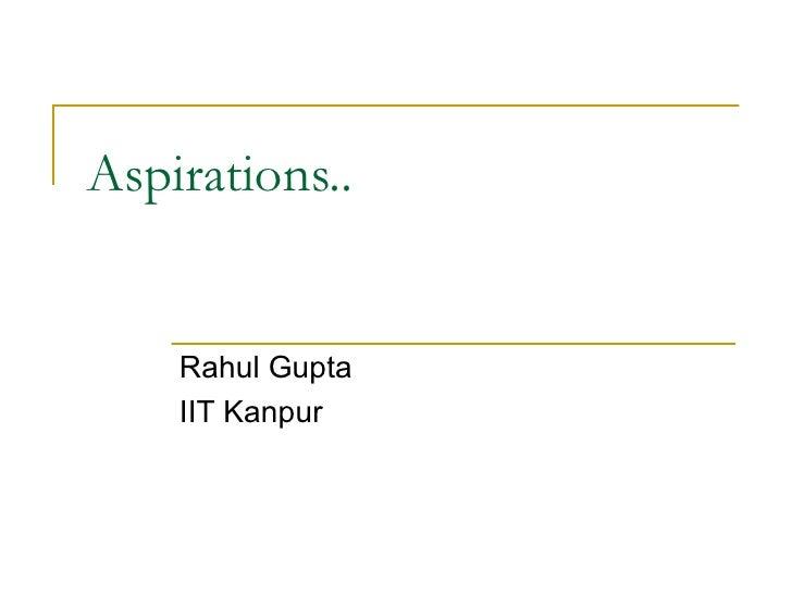 Aspirations..    Rahul Gupta    IIT Kanpur