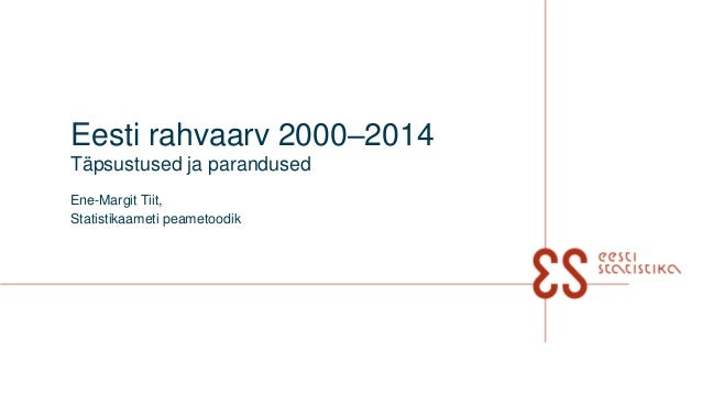 Eesti rahvaarv 2000–2014 Täpsustused ja parandused Ene-Margit Tiit, Statistikaameti peametoodik