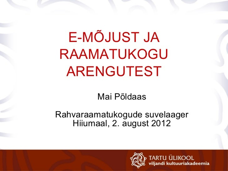 E-MÕJUST JARAAMATUKOGU ARENGUTEST         Mai PõldaasRahvaraamatukogude suvelaager   Hiiumaal, 2. august 2012