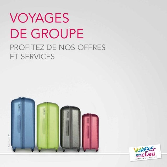 VOYAGES DE GROUPE PROFITEZ DE NOS OFFRES ET SERVICES MaximeHuriez/SNCF