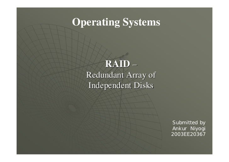 Operating Systems      RAID –  Redundant Array of  Independent Disks                       Submitted by                   ...