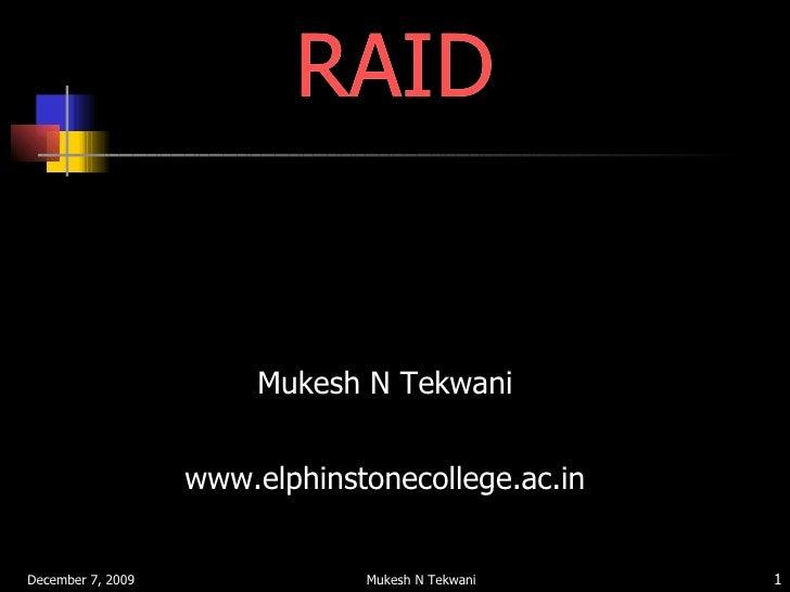 RAID <ul><li>Mukesh N Tekwani </li></ul><ul><li>www.elphinstonecollege.ac.in </li></ul>RAID