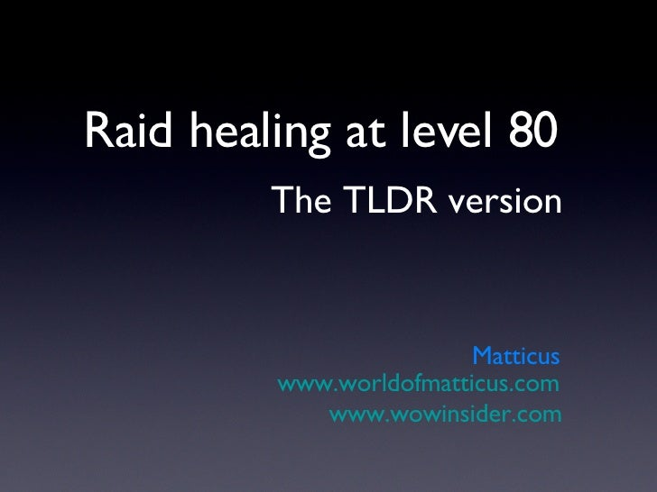 Raid healing at level 80 The TLDR version Matticus www.worldofmatticus.com www.wowinsider.com