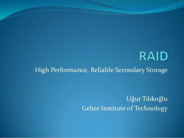 High Performance, Reliable Secondary Storage  Uğur Tılıkoğlu Gebze Institute of Technology