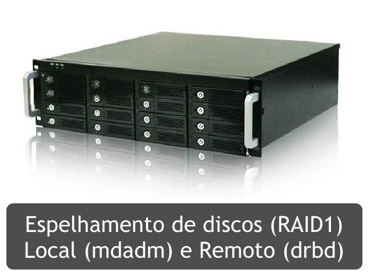 Espelhamento de discos (RAID1)Local (mdadm) e Remoto (drbd)