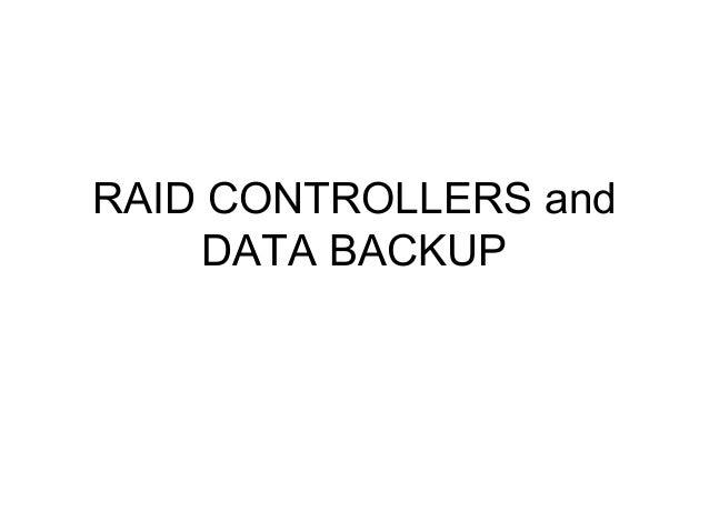 RAID CONTROLLERS and DATA BACKUP