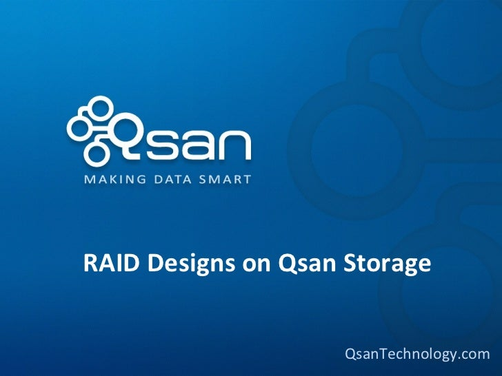 RAID Designs on Qsan Storage                     QsanTechnology.com