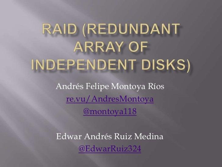 Andrés Felipe Montoya Ríos  re.vu/AndresMontoya      @montoya118Edwar Andrés Ruiz Medina    @EdwarRuiz324