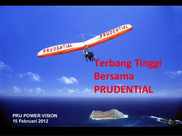 Terbang Tinggi                   Bersama                   PRUDENTIALPRU POWER VISION15 Februari 2012