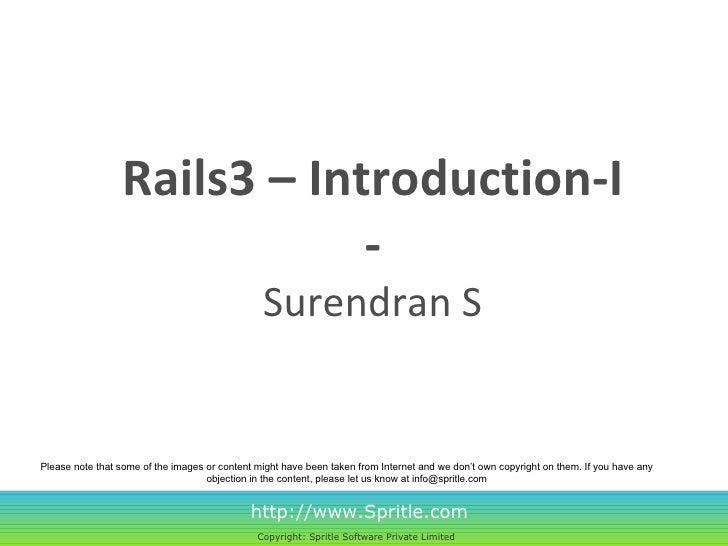 Rails3 – Introduction-I - Surendran S http://www.Spritle.com Copyright: Spritle Software Private Limited   Please note tha...
