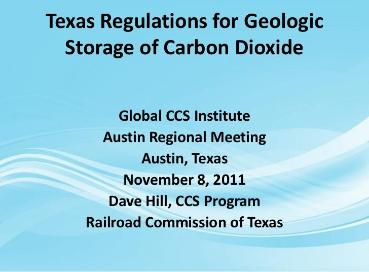 Railroad Commission of Texas - Regulations for Geologic Storage of Carbon Dioxide - Dave Hill - Global CCS Institute – Nov 2011 Regional Meeting
