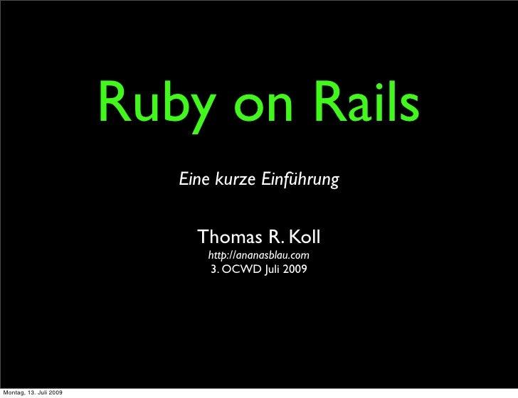 Ruby on Rails                            Eine kurze Einführung                                Thomas R. Koll              ...