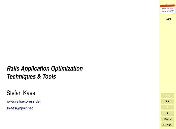 0/49     Rails Application Optimization Techniques & Tools  Stefan Kaes www.railsexpress.de skaes@gmx.net                 ...