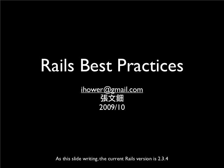 Rails Best Practices               ihower@gmail.com       As this slide writing, the current Rails version is 2.3.4