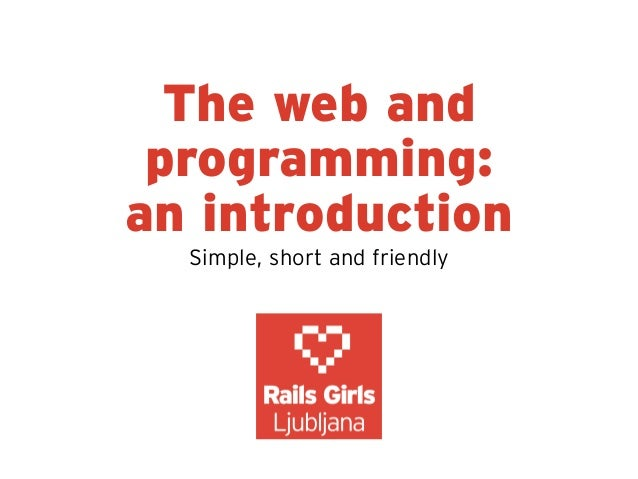 The web and programming:an introduction  Simple, short and friendly