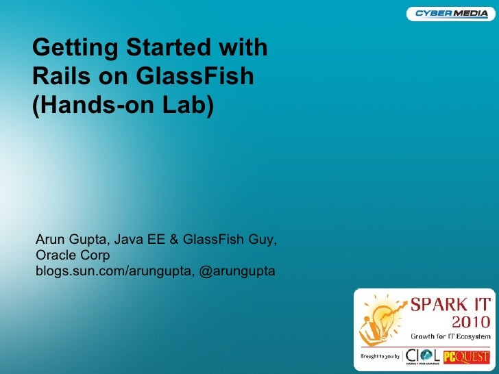 Getting Started with Rails on GlassFish (Hands-on Lab)     Arun Gupta, Java EE & GlassFish Guy, Oracle Corp blogs.sun.com/...