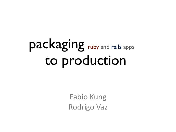 packaging ruby and rails apps  to production          FabioKung          RodrigoVaz