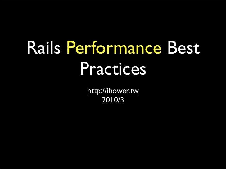 Rails Performance Best        Practices        http://ihower.tw             2010/3