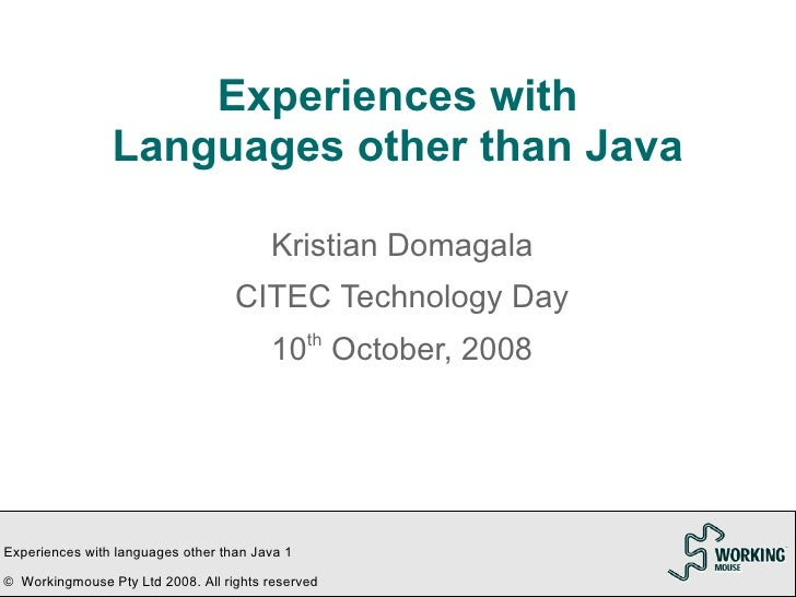 Experiences with                 Languages other than Java                                           Kristian Domagala    ...