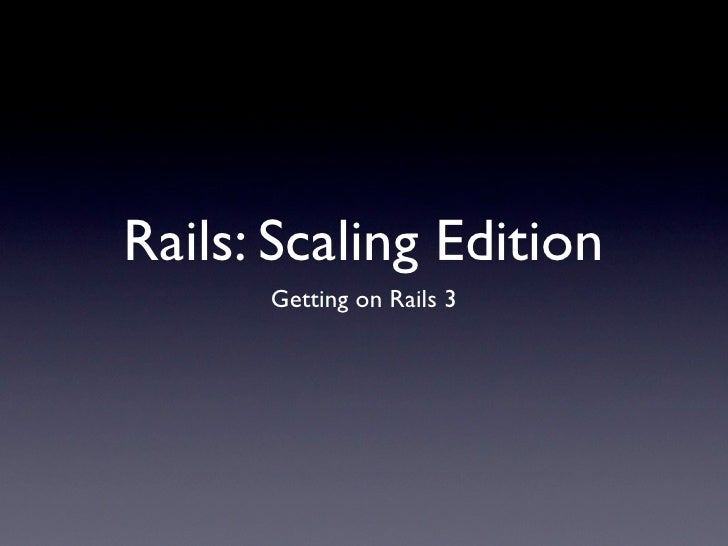 Rails: Scaling Edition       Getting on Rails 3