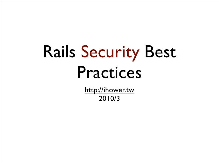 Rails Security Best      Practices      http://ihower.tw           2010/2