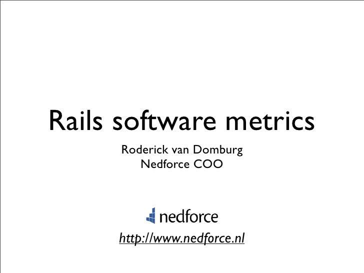 Rails software metrics      Roderick van Domburg         Nedforce COO          http://www.nedforce.nl
