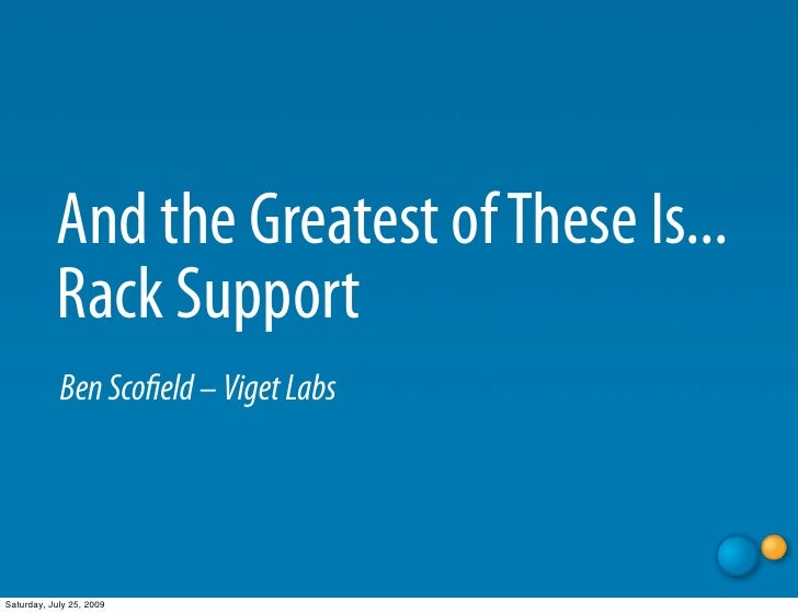 And the Greatest of These Is...            Rack Support             Ben Scofield – Viget Labs     Saturday, July 25, 2009