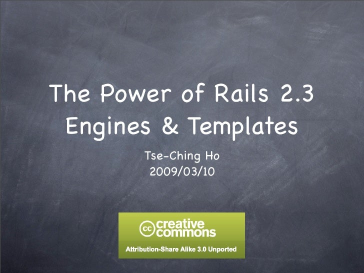The Power of Rails 2.3  Engines & Templates        Tse-Ching Ho         2009/03/10