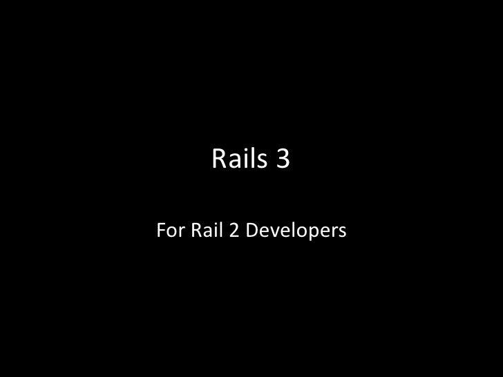 Rails 3<br />For Rails 2 Developers<br />