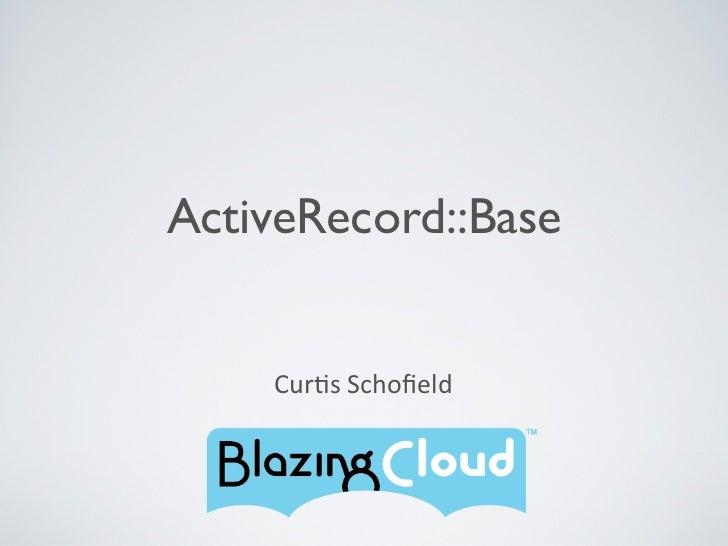 ActiveRecord::Base    Cur$s Schofield