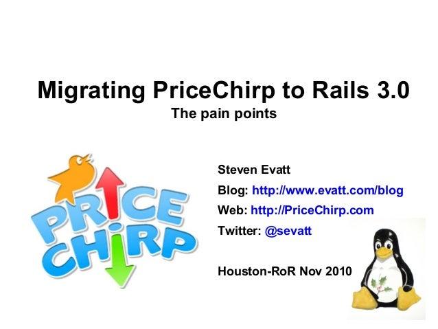 Migrating PriceChirp to Rails 3.0 Steven Evatt Blog: http://www.evatt.com/blog Web: http://PriceChirp.com Twitter: @sevatt...