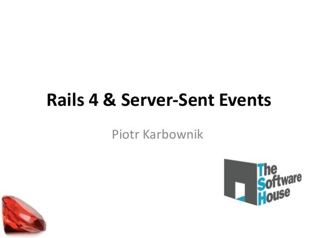 Rails 4 & Server-Sent Events Piotr Karbownik