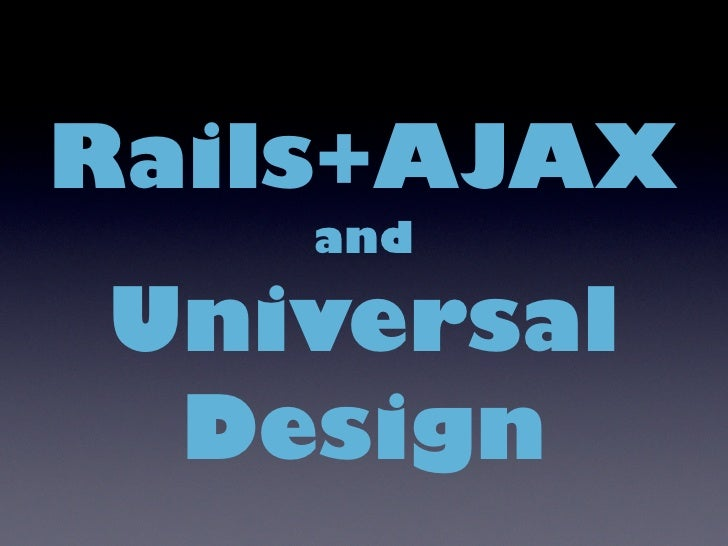 Rails+AJAX     and  Universal  Design
