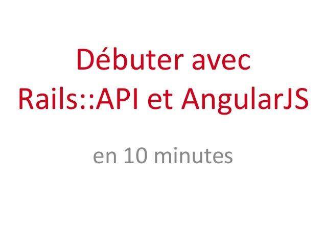 Débuter avec Rails::API et AngularJS en 10 minutes