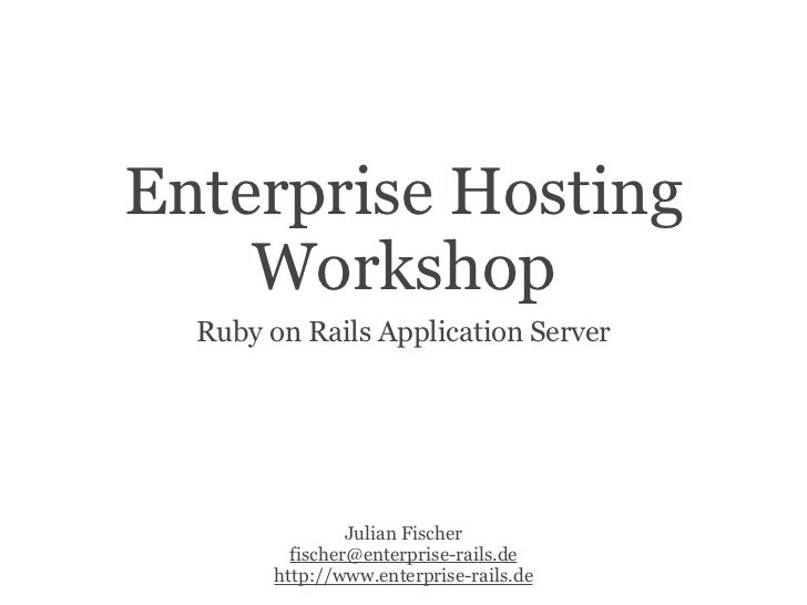 Enterprise Hosting    Workshop  Ruby on Rails Application Server                Julian Fischer         fischer@enterprise-...