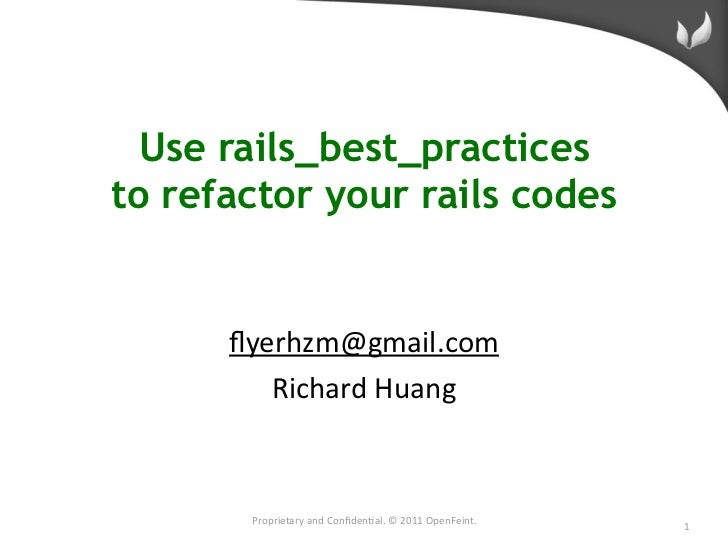 Use rails_best_practicesto refactor your rails codes      flyerhzm@gmail.com         Richard